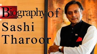 Biography of Shashi Tharoor, Member of Lok Sabha, author & former international civil servant at UN