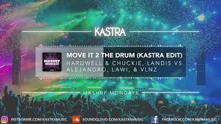 Hardwell & Chuckie - Move It 2 The Drum (Kastra Edit) | MASHUP MONDAY