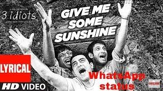 GIVE ME SOME SUNSHINE | lyrical WhatsApp status | 3idiots