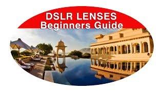 DSLR  Lenses - for Beginners Guide - Learn How to Choose DSLR Lenses