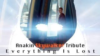 Anakin Skywalker Tribute~ Everything Is Lost
