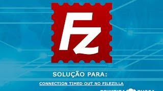 Solução para: Connection timed out no filezilla