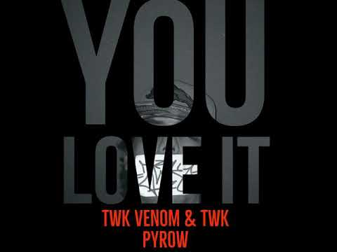 Xxx Mp4 You Love It Twk Venom Amp Twk Pyrow Prod Wonderlust 3gp Sex