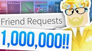 1,000,000 ROBLOX FRIEND REQUESTS?!?!