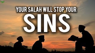 YOUR SALAH WILL STOP YOU FROM SINNING!