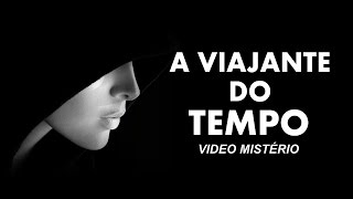 A VIAJANTE DO TEMPO – VIDEO MISTÉRIO