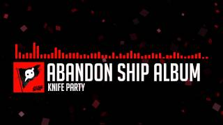 Knife Party - Abandon Ship (Full Album)