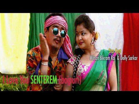 Bhojpuri Song - I Love U Senterem - Wilson Bikram Rai