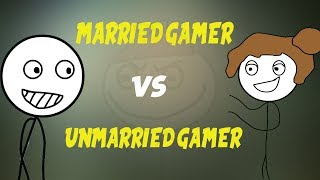 MARRIED VS UNMARRIED GAMERS !! life of Married and Unmarried GAMERS