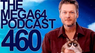 MEGA64 PODCAST: EPISODE 460