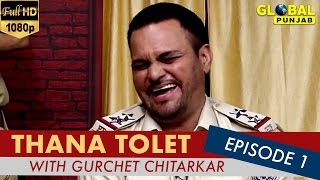 Gurchet Chitarkar's Thana Tolet | Comedy Show | Episode 1 | Global Punjab TV
