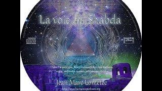 Extraits du CD audio : La voie du Shabda - par Jean Marc Lometec
