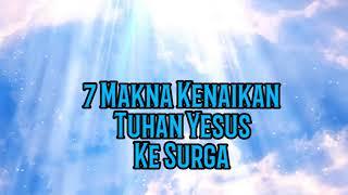 7 Makna Kenaikan Tuhan Yesus Ke Surga - Renungan Malam