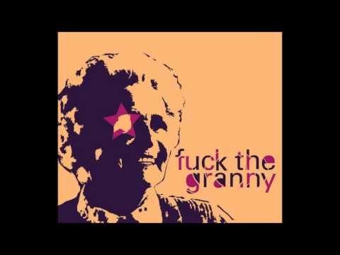 Fuck The Granny- Fuck The Granny