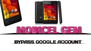 how to bypass google account on mobicel gem