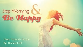 Stop Worrying & Be Happy - Sleep Hypnosis Session By Thomas Hall