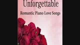 Unforgettable: Romantic Piano Love Songs, Music for Romance, Romantic Music