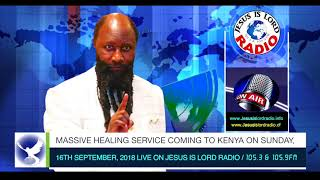 MASSIVE HEALING SERVICE COMING TO KENYA ON SUNDAY, 16TH SEPTEMBER, 2018 LIVE ON JESUS IS LORD RADIO!