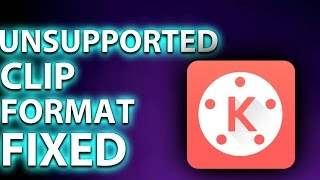 HOW TO FIX UNSUPPORTED CLIP FORMAT IN KINEMASTER