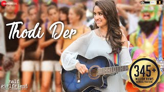 Thodi Der -Full Video | Half Girlfriend | Arjun Kapoor & Shraddha Kapoor | Farhan S & Shreya Ghoshal