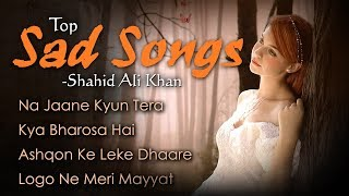 Top Sad Songs Of Shahid Ali Khan - Dard Bhare Geet - Popular Hindi Sad Songs -