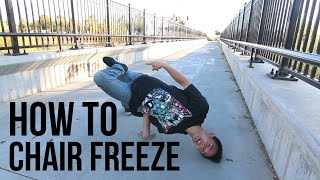 How to Breakdance | Chair Freeze | Freeze Basics