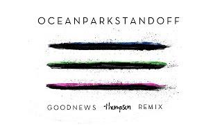 Ocean Park Standoff - Good News (Thompson Remix/Audio Only)