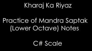 Kharaj Ka Riyaz | Practice of Mandra Saptak (Lower Octave) Notes | C# Scale