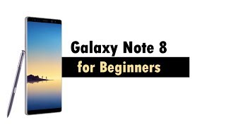 Galaxy Note 8 for Beginners