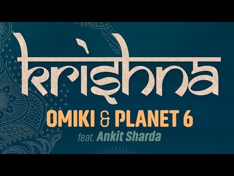 Official - Omiki & Planet 6 - Krishna (feat Ankit Sharda)