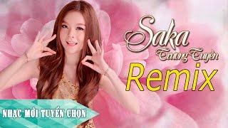 Liên Khúc Nhạc Trẻ Remix Hay Nhất Của Saka trương Tuyền 2016 - Saka Trương Tuyền Remix 2016