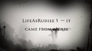 LifeAsRudiee 3 ー It Came From an Ass - Response to Rudiee (Read Desc.)