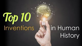 Top 10 Inventions in Human History
