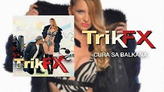 TRIK FX - CURA SA BALKANA - (Audio 2014) HD