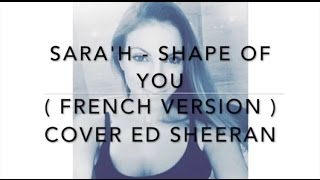 SARA'H - SHAPE OF YOU ( FRENCH VERSION ) COVER ED SHEERAN