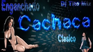 Enganchado Cachaca Clasico - 🔥 Dj Tito Mix 🔥 PARTE 1 - KACHAKA