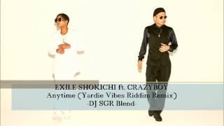 EXILE SHOKICHI ft. CRAZYBOY - Anytime (Yardie Vibes Riddim Remix) - DJ SGR Blend