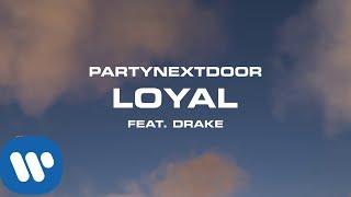 PARTYNEXTDOOR - Loyal feat. Drake [Official Audio]