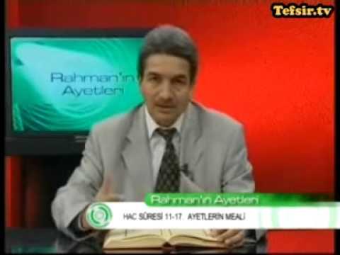 Hac Suresi Kuran Tefsiri 11-17 Ayetler Prof.Dr. Şadi Eren