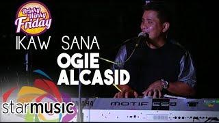 Ogie Alcasid - Ikaw Sana (Drinky Winky Friday)