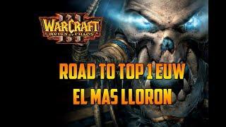 WARCRAFT 3: REIGN OF CHAOS - ROAD TO TOP 1 EUW - EL MÁS LLORÓN - Gameplay Español
