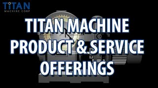 Titan Machine - Product & Service Offerings