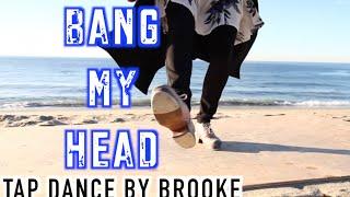 Bang My Head | Tap Dance Video | @_BrookePZ Choreography