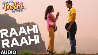 Exclusive: Raahi Raahi Full AUDIO Song | Mumbai Delhi Mumbai | Neeti Mohan | Tochi Raina