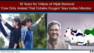 10 Years for Hijab Removal Videos  🧕 'Cow Only Animal That Exhales Oxygen' Says Indian Minister 🐄