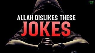 ALLAH DISLIKES THESE TYPES OF JOKES