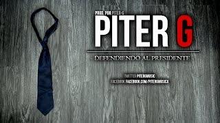 Piter-G | Defendiendo al presidente (Prod. por Piter-G) (Con letra)