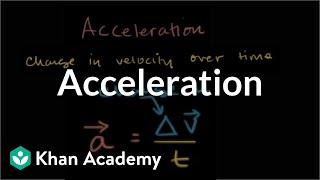 Acceleration | One-dimensional motion | Physics | Khan Academy