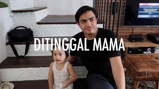 Ditinggal Mama!