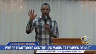 PROPHÈTE EZEKIEL MULUMBA : PRIÈRE D'AUTORITÉ CONTRE LES MARIS ET FEMMES DE NUIT